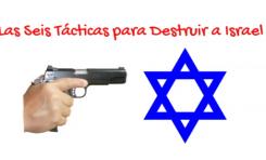 Las Seis Tácticas para Destruir a Israel