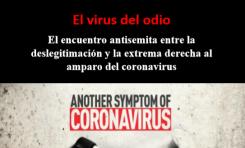 El virus del odio El encuentro antisemita entre la deslegitimación y la extrema derecha al amparo del coronavirus
