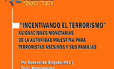 """""""Incentivando el Terrorismo"""" Asignaciones monetarias de la Autoridad Palestina  para terroristas asesinos y sus familias"""