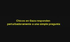 Chicos en Gaza responden perturbadoramente a una simple pregunta - Por Avi Abelow