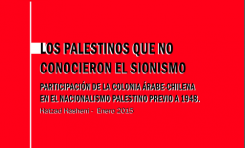 Los Palestinos que no conocieron el Sionismo - Participación de la colonia árabe-chilena en el nacionalismo palestino previo a 1948