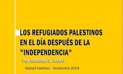"""Los Refugiados Palestinos en el  día Después de la """"Independencia"""" - Por Jonathan D. Halevi"""
